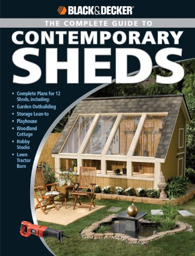 Black & Decker The Complete Guide To Contemporary Sheds: Complete Plans For 12 Sheds, Including Garden Outbuilding, Storage Lean-To, Playhouse, ... Tractor Barn (Black & Decker Complete Guide) front-576719