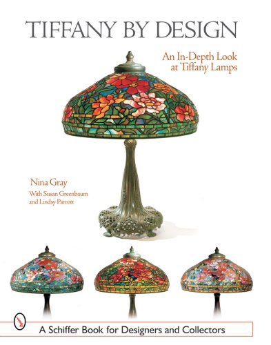 Tiffany by Design: An In-Depth Look at Tiffany Lamps (Schiffer Book for Designers & Collectors)