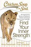 Chicken Soup for the Soul: Find Your Inner Strength: 101 Empowering Stories of Resilience, Positive Thinking, and Overcoming Challenges