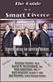 The Guide to a Smart Divorce - Experts advice for surviving divorce
