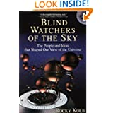 Blind Watchers Of The Sky: The People And Ideas That Shaped Our View Of The Universe (Helix Book)
