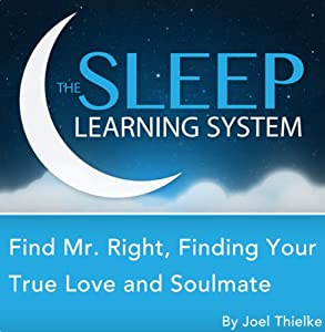 Find Mr. Right, Attract Your True Love and Soulmate with Hypnosis, Meditation, Relaxation, and Affirmations (The Sleep Learning System) Speech