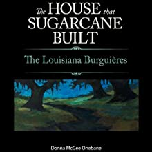 The House That Sugarcane Built: The Lousiana Burguieres (       UNABRIDGED) by Donna McGee Onebane Narrated by Peter Bierma