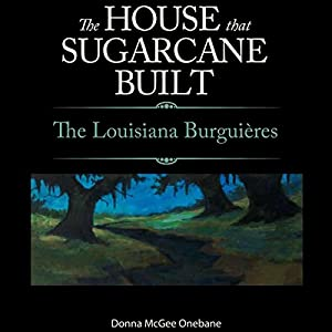 The House That Sugarcane Built: The Lousiana Burguieres Audiobook