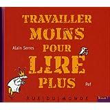 Travailler moins pour lire pluspar Alain Serres