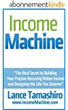 Income Machine: The Real Secret to Building Your Passive Recurring Online Income and Designing the Life You Deserve (English Edition)