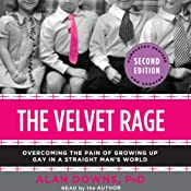 The Velvet Rage: Overcoming the Pain of Growing Up Gay in a Straight Man's World | [Alan Downs]