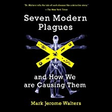 Seven Modern Plagues: And How We Are Causing Them (       UNABRIDGED) by Mark Jerome Walter Narrated by Brian Troxell