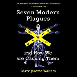Seven Modern Plagues: And How We Are Causing Them | [Mark Jerome Walter]