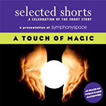Selected Shorts: A Touch of Magic (       UNABRIDGED) by Andrew Lam, Ray Bradbury, Haruki Murakami, T. C. Boyle, Donald Barthelme, Kevin Brockmeier, Jonathan Safran Foer Narrated by James Naughton, Stephen Colbert, John Lithgow, Daniel Gerroll, Maria Tucci, Anthony Rapp, Jerry Zaks