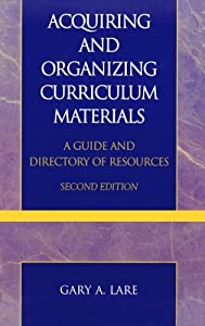 Acquiring and Organizing Curriculum Materials: A Guide and Directory of Resources Gary Lare