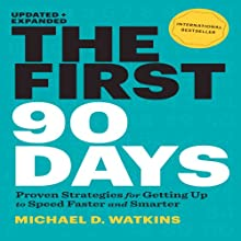The First 90 Days, Updated and Expanded: Proven Strategies for Getting Up to Speed Faster and Smarter | Livre audio Auteur(s) : Michael Watkins Narrateur(s) : Grover Gardner