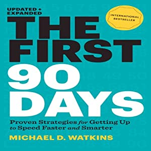 The First 90 Days, Updated and Expanded: Proven Strategies for Getting Up to Speed Faster and Smarter | [Michael Watkins]