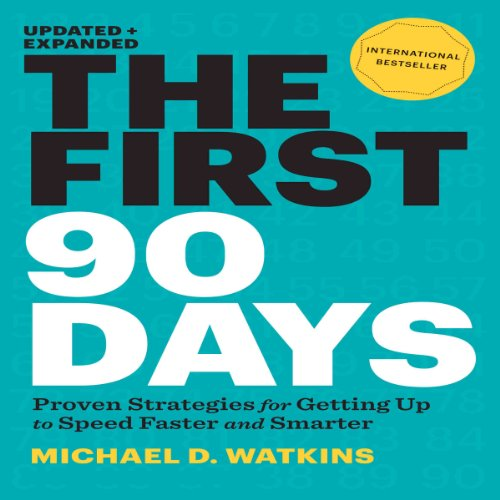 Download The First 90 Days, Updated and Expanded: Proven Strategies for Getting Up to Speed Faster and Smarter