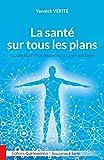 La santé sur tous les plans: Guide pour lŽharmonie et la santé parfaite...