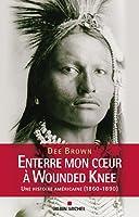Enterre mon coeur à Wounded Knee - Une histoire américaine (1860-1890)