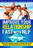 NLP: Improve Your Relationship Fast: Neuro-Linguistic Programming Techniques and Advice That Will Help You Heal Relationships With Your Partner and Family ... Coaching Series Book 2) (English Edition)