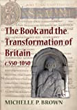 The Book and the Transformation of Britain c. 550-1050: A Study in Written and Visual Literacy and Orality (0712358285) by Brown, Michelle P.