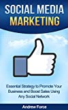 Social Media Marketing: Essential Strategy To Promote Your Business And Boost Sales Using Any Social Network (Facebook marketing, Twitter marketing, Social media for Busineses)