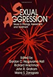 Sexual Aggression: Issues In Etiology, Assessment And Treatment (Issues in Etiology of Assessment and Treatment Series)