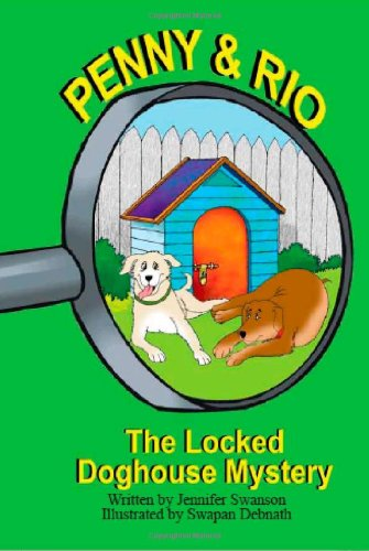 Penny and Rio: The Locked Doghouse Mystery Jennifer Swanson and Swapan Debnath