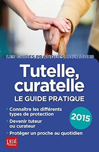 Tutelle, curatelle: Le guide pratique