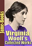 Virginia Woolf's Collected Works: The Voyage Out, Night and Day, Jacob's Room, Monday or Tuesday, (3 Novels and 8 Short Stories)