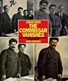 The Commissar Vanishes: The Falsification of Photographs and Art in Stalin's Russia New Edition