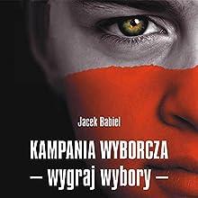 Kampania wyborczawygraj wybory Audiobook by Jacek Babiel Narrated by Ireneusz Zalóg