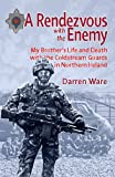 RENDEZVOUS WITH THE ENEMY: My Brother's Life and Death with the Coldstream Guards in Northern Ireland