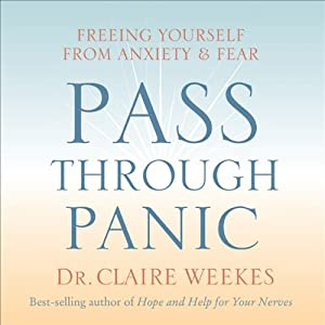 Pass Through Panic: Freeing Yourself From Anxiety and Fear | [Dr. Claire Weekes]