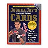 Joshua Jays Amazing Book of Cards: Tricks, Shuffles, Stunts & Hustles Plus Bets You Cant Lose
