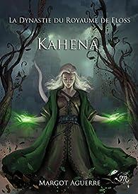 Kahena : La Dynastie du Royaume de Floss par Margot Aguerre