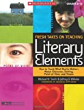 img - for Fresh Takes on Teaching Literary Elements: How to Teach What Really Matters About Character, Setting, Point of View, and Theme book / textbook / text book