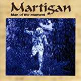 Man Of The Moment by Martigan (2002-08-02)