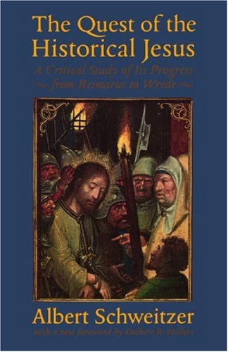 The Quest of the Historical Jesus: A Critical Study of...