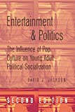 img - for Entertainment and Politics: The Influence of Pop Culture on Young Adult Political Socialization (Politics, Media, and Popular Culture) book / textbook / text book