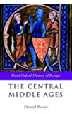 The Central Middle Ages: 950-1320 (The Short Oxford History of Europe)