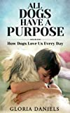 All Dogs Have a Purpose: How Dogs Love us Every Day (Exploring the Animal Kingdom Book 1)