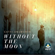 Without the Moon Audiobook by Cathi Unsworth Narrated by Jon Glover