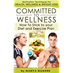 Motivation For Health, Wellness And Weight Loss: Committed To Wellness (Weight Loss, Motivation, Fitness, Lose Weight)