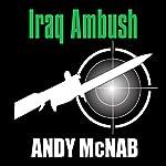 Iraq Ambush: Spoken from the Front (Unabridged) | Andy McNab