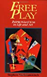 Free Play: Improvisation in Life and Art by Stephen Nachmanovitch