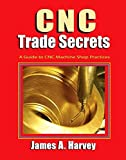 img - for CNC Trade Secrets: A Guide to CNC Machine Shop Practices by James Harvey (2014-10-01) book / textbook / text book