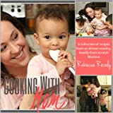 Cooking With Mom: A Collection of Recipes from an Almost-Country, Mostly-From-Scratch Momma
