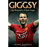 Giggsy: The Biography of Ryan Giggsby Frank Worrall
