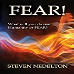 Fear!: What Will You Choose: Humanity or Fear? | Steven Nedelton