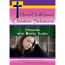Mental Health Issues, Christian Solutions - Struggling with Mental Illness