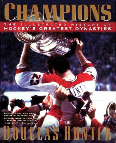 champions-the-illustrated-history-of-hockeys-greatest-dynasties-by-douglas-hunter-1997-09-01