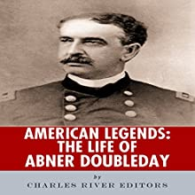 American Legends: The Life of Abner Doubleday (       UNABRIDGED) by Charles River Editors Narrated by Colleen Patrick